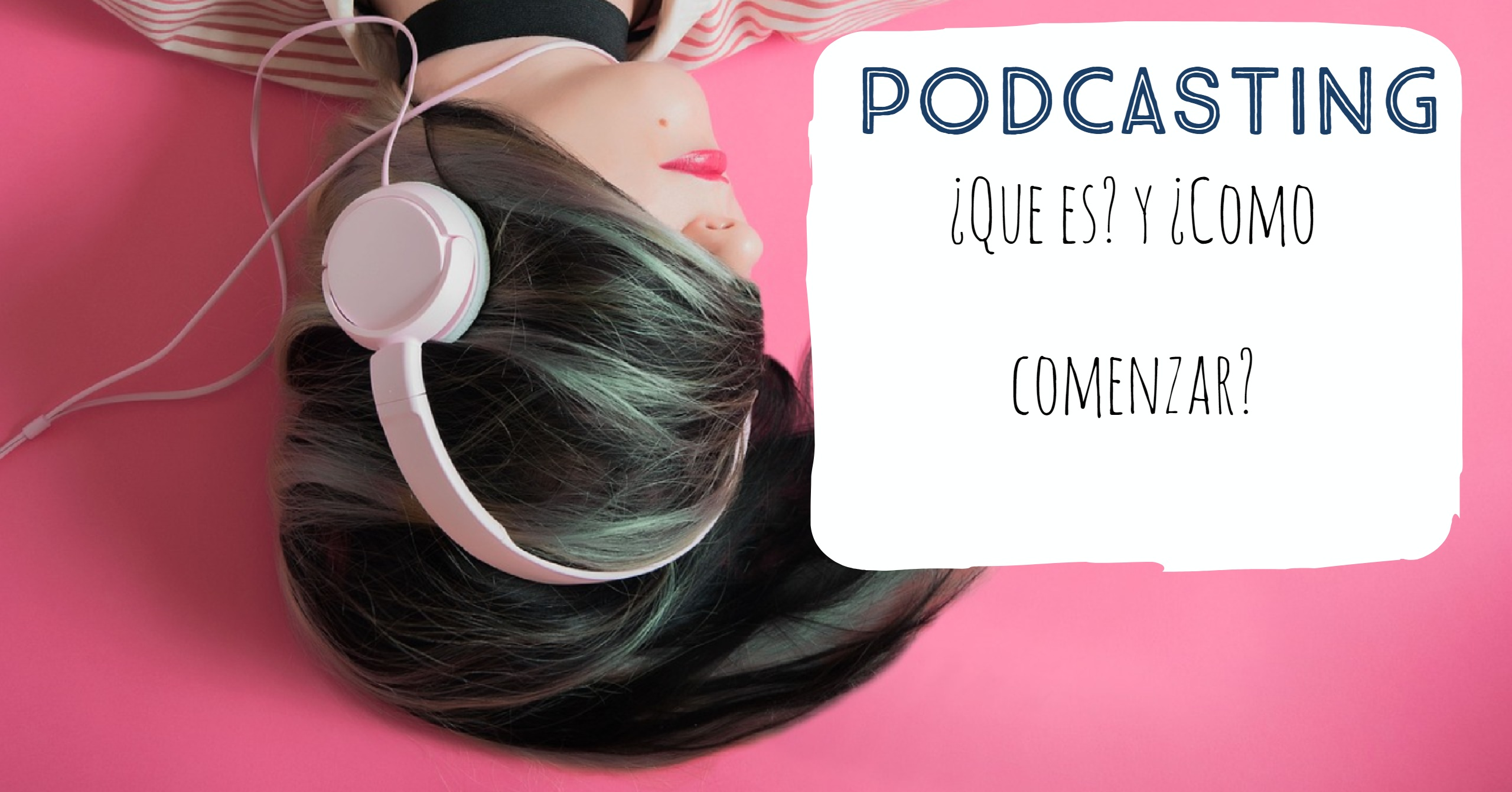 ¿Que es un Podcast y como se hace?